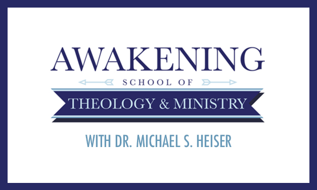 Awakening School of Theology & Ministry With Dr. Michael S. Heiser